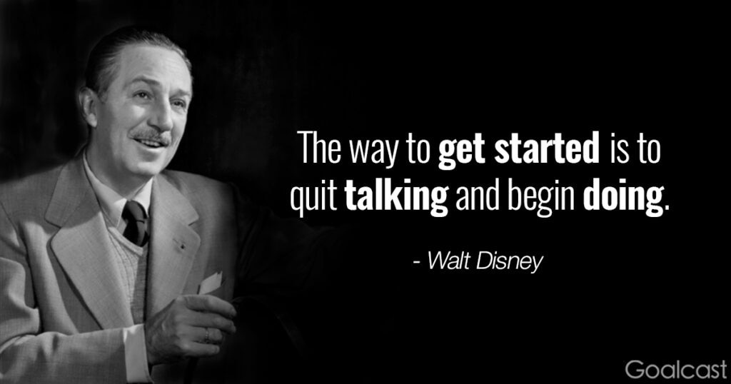 Walt Disney quotes - The way to get started is to quit talking and begin doing