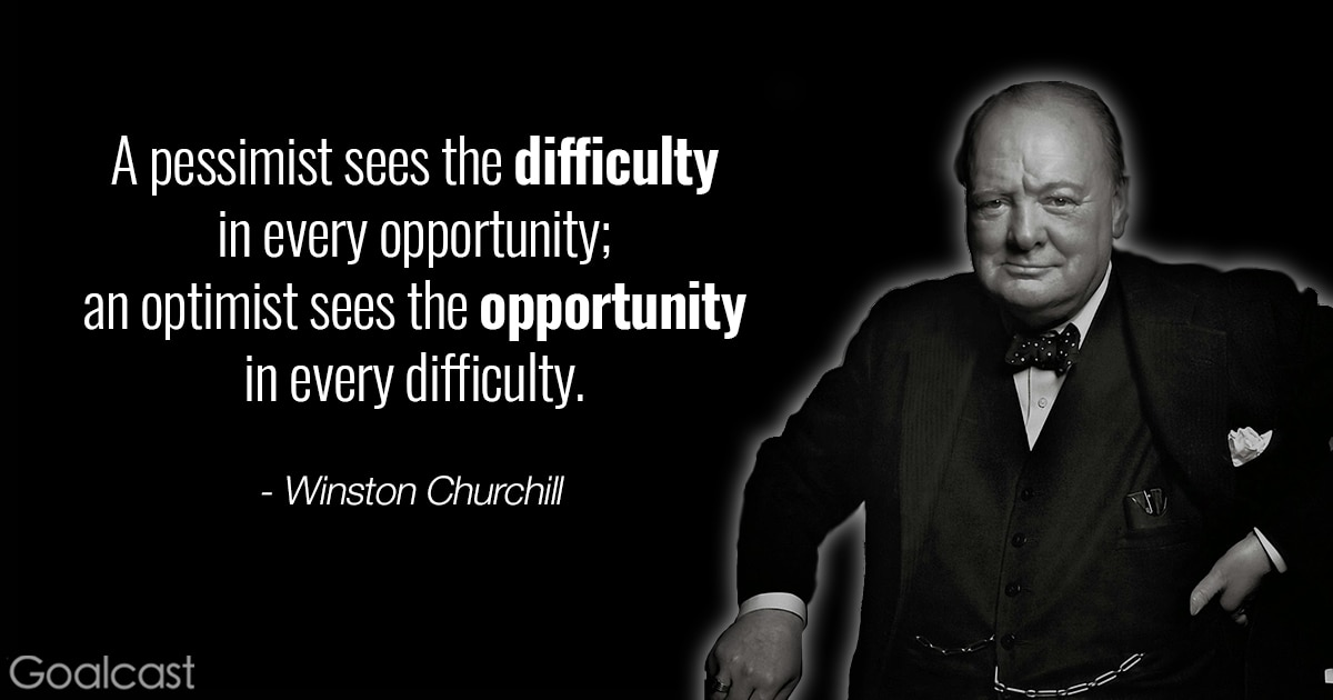 Winston Churchill quotes - a pessimist sees the difficulty in every opportunity an optimist sees the opportunity in every difficulty