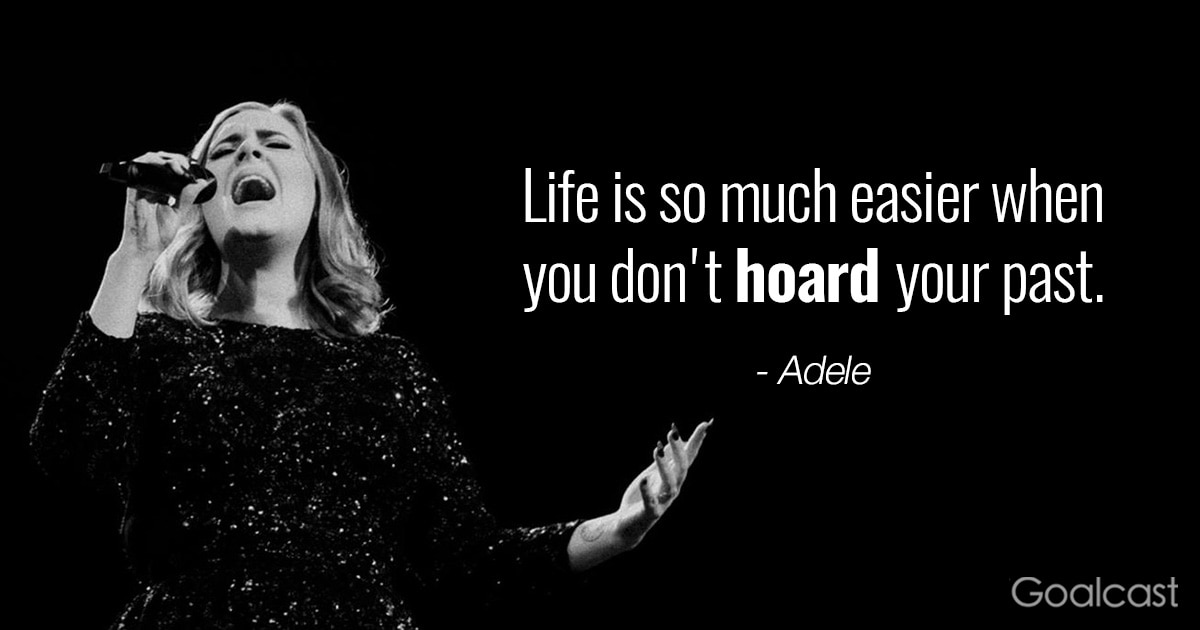 Adele quote - Life is so much easier when you don't hoard your past