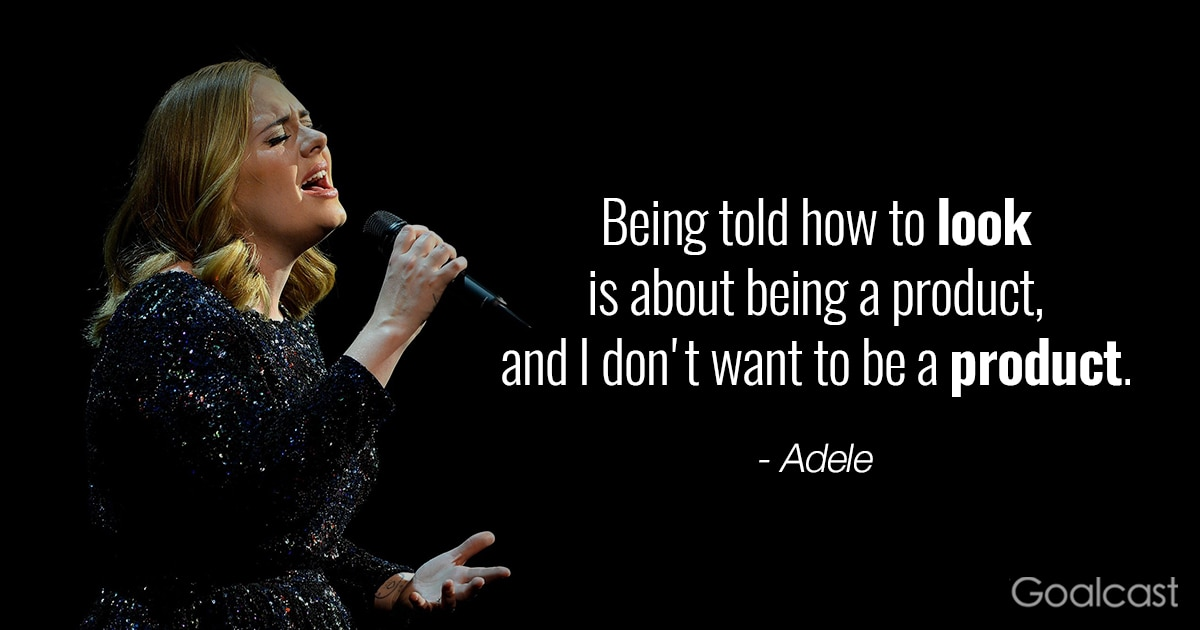 Adele quote - Being told how to look is about being a product and I dont want to be a product