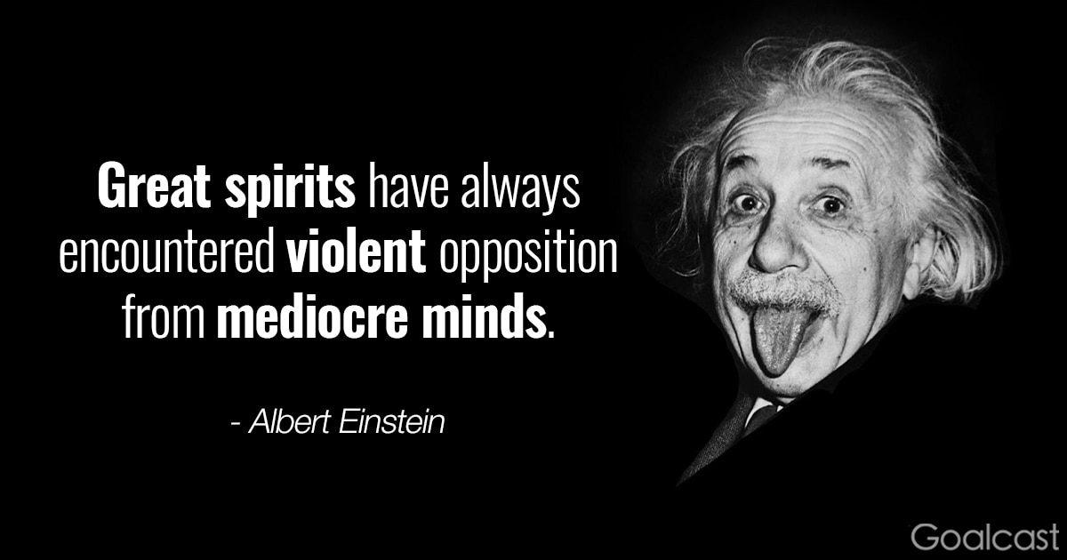 Albert Einstein quote: Great spirits have always encountered violent opposition from mediocre minds