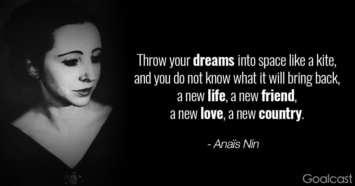 Anais Nin Throw Your Dreams Into Space Like A Kite And You Do Not