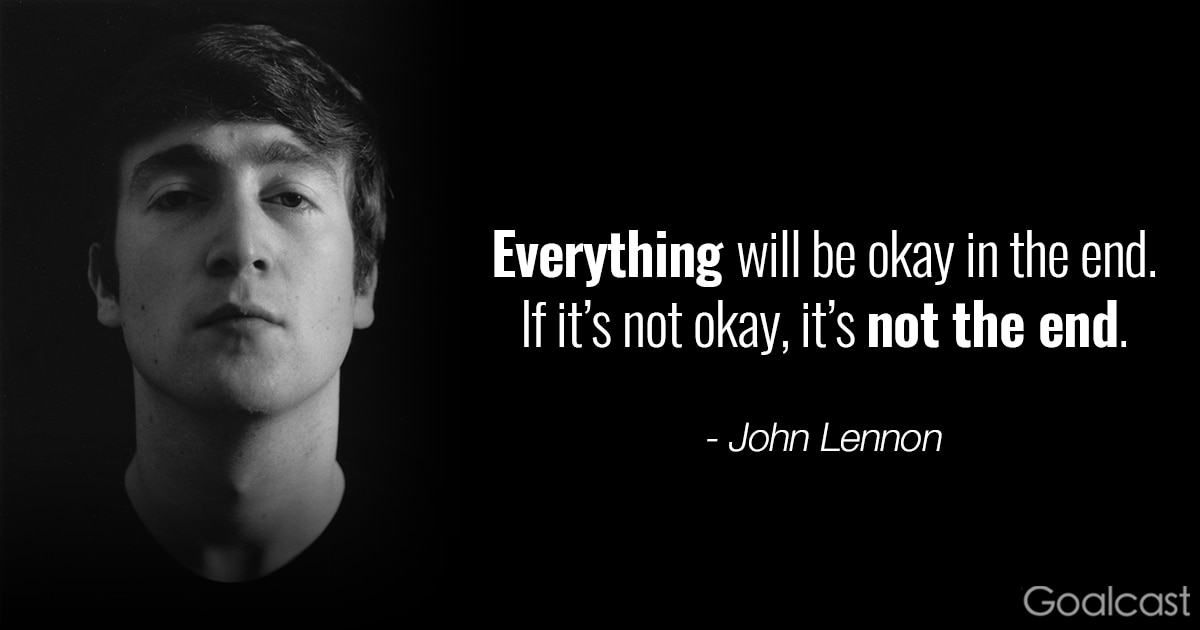 John Lennon quotes - Everything will be okay in the end. If it's not okay, it's not the end