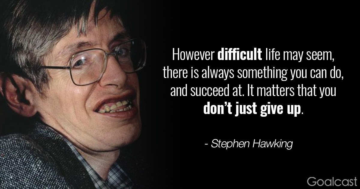Top 13 Stephen Hawking Quotes To Inspire You To Think Bigger Goalcast