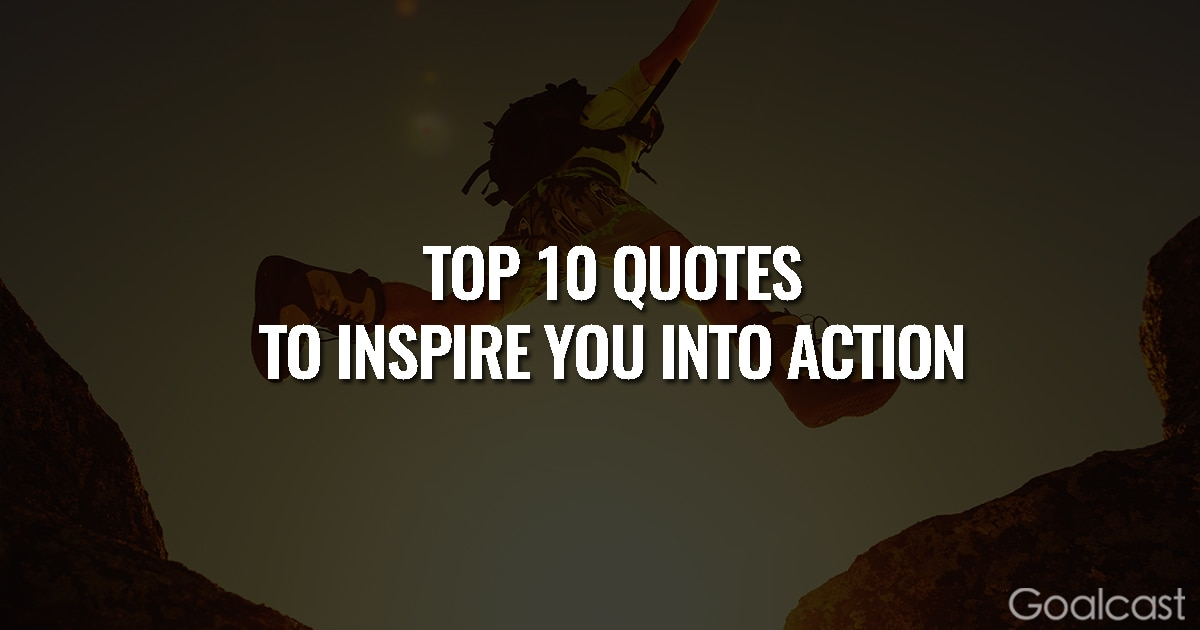 Top 10 Quotes to Inspire You to Take Action