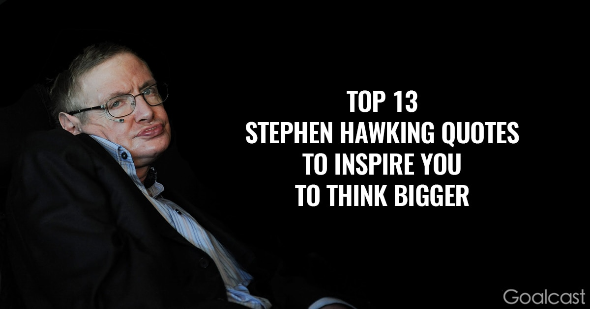 Top 13 Stephen Hawking Quotes to Inspire You to Think Bigger