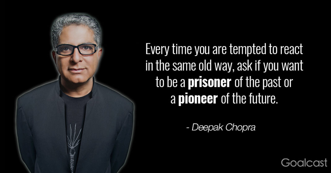 deepak chopra quote - every time you are tempted to react in the same old way ask if you want to be a prisoner of the past or a pioneer of the future