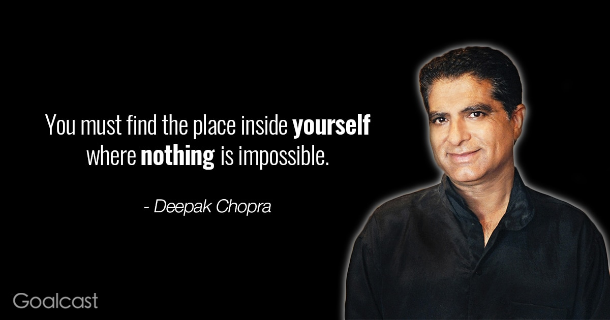 Deepak Chopra quotes - You must find the place inside yourself where nothing is impossible