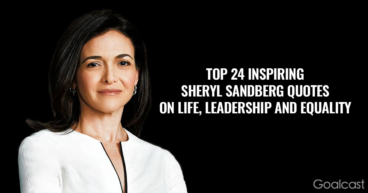 24 Inspiring Sheryl Sandberg Quotes On Life Leadership And Equality Goalcast
