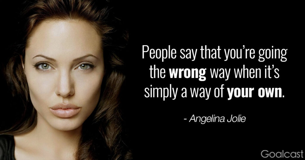 Angelina Jolie quote on being different - People think you're going the wrong way when itès simply a way of your own