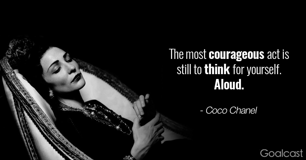Coco Chanel quotes - The most courageous act is still to think for yourself. Aloud.