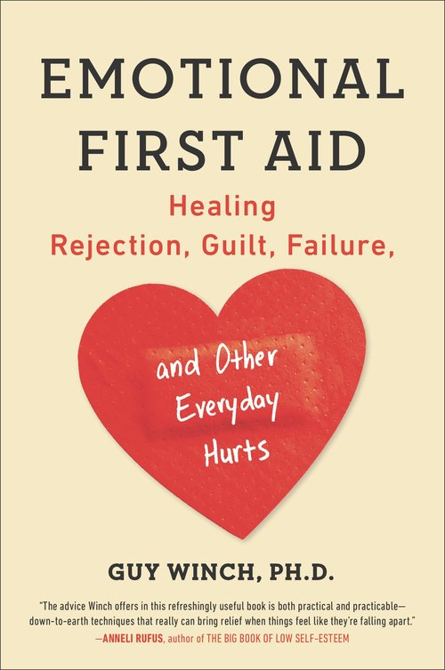 Guy Winch, Emotional First Aid: Healing, Rejection, Guilt, Failure, and Other Everyday Hurts