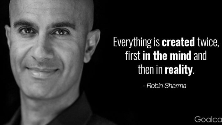Robin Sharma quote on mindfulness - Everything is created twice, first in the mind and then in reality 2
