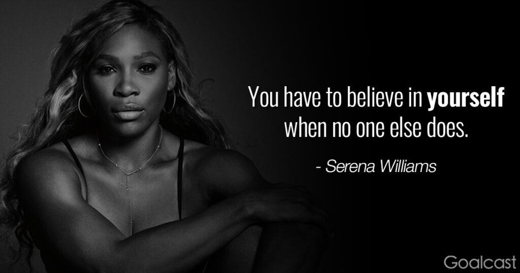 Serena Williams quotes - Serena Williams - You have to believe in yourself when no one else does