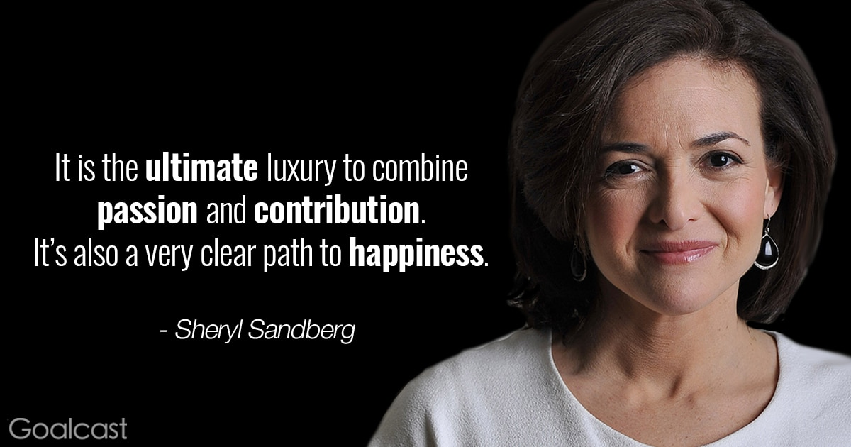 Sheryl Sandberg quote - It is the ultimate luxury to combine passion and contribution. It's also a very clear path to happiness