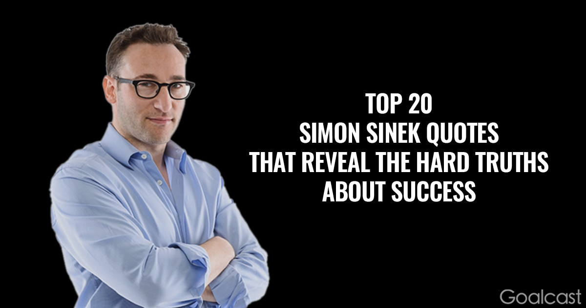 Top 20 Simon Sinek Quotes That Reveal the Hard Truths About Success