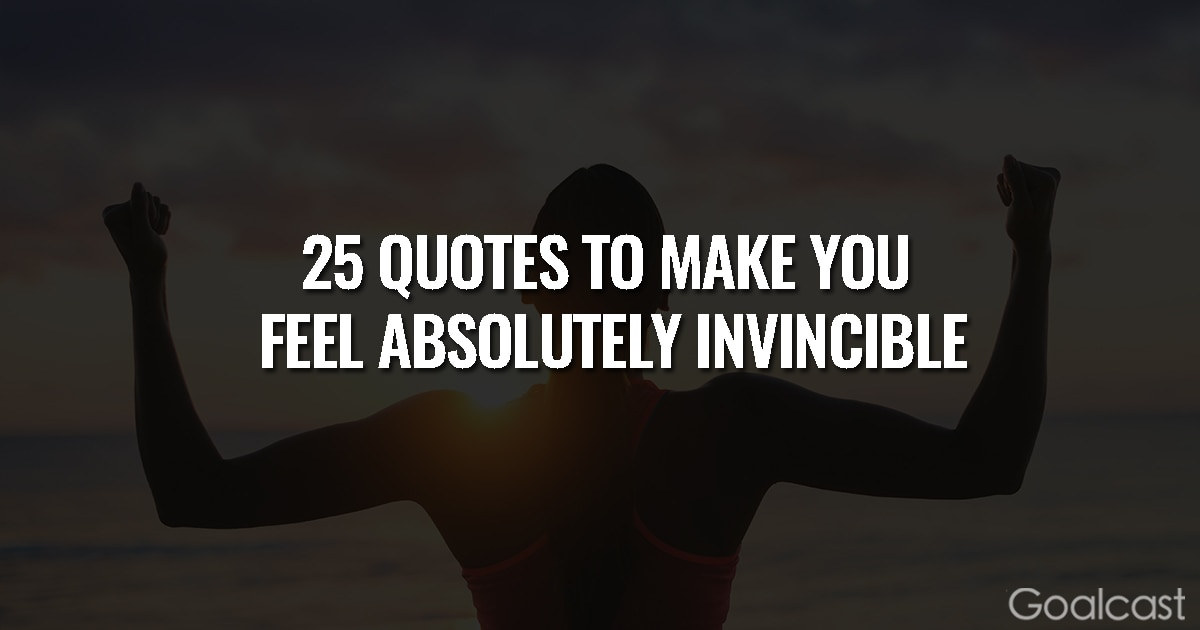 25 Quotes to make You Feel Absolutely Invincible
