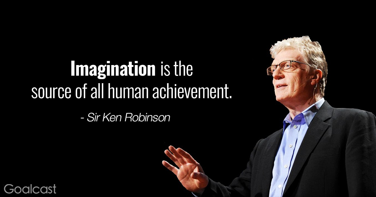 Sir Ken Robinson quote 2 - Imagination is the source of all human achievement