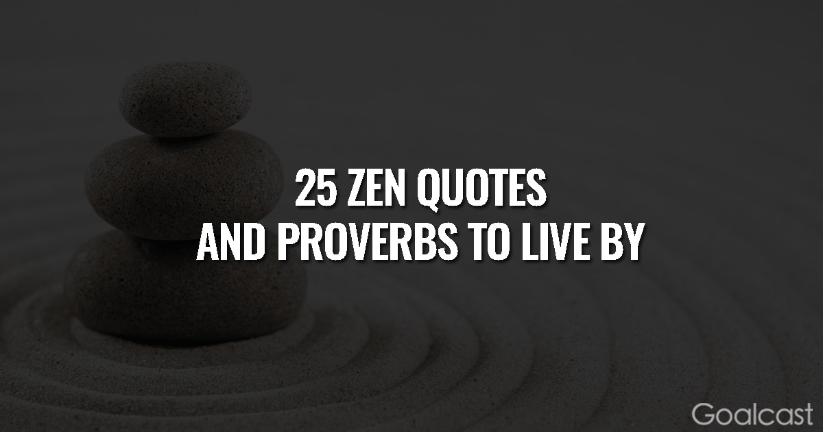 25 Zen Quotes And Proverbs To Help You Live Your Best Life