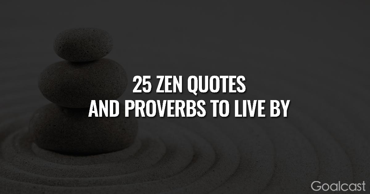 Zen Quotes And Proverbs 60 Goalcast Interesting Quotes Zen