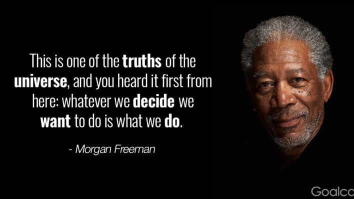 morgan freeman quote - whatever we decide we want to do is what we do