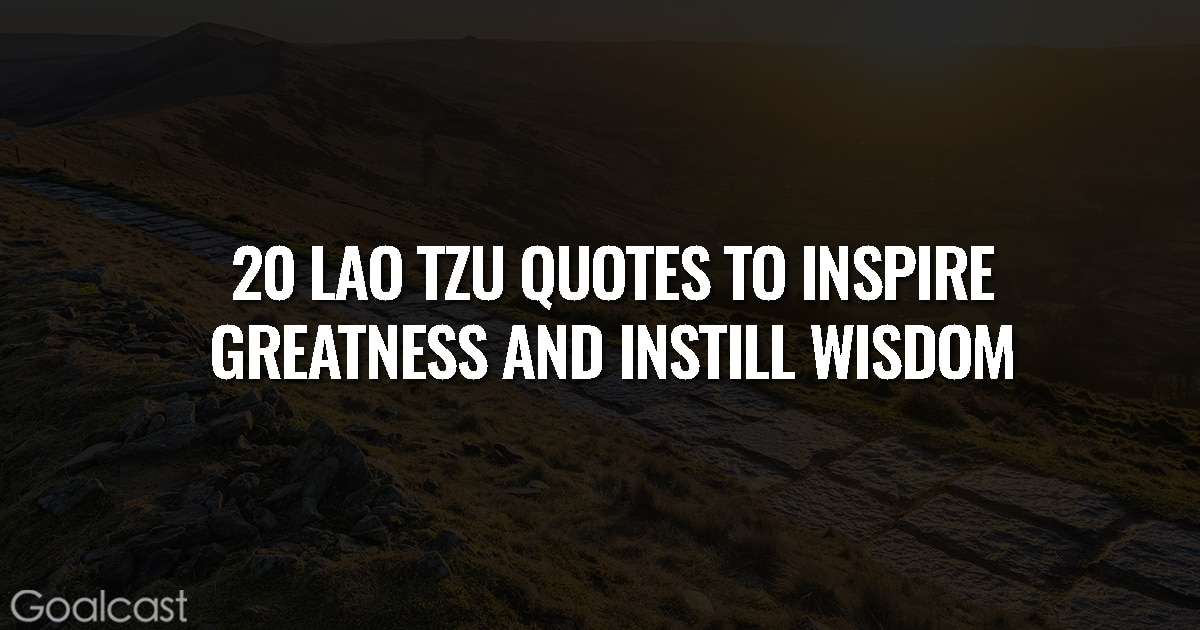 20 Lao Tzu Quotes to Inspire Greatness and Instill Wisdom