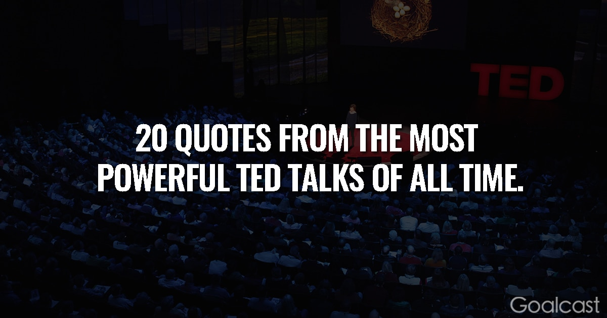 22 Of The Most Powerful Quotes Of Our Time: 20 Quotes From The Most Powerful TED Talks Of All Time