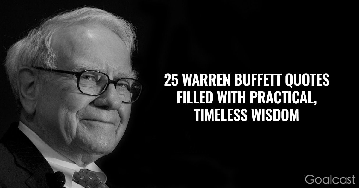 25 Warren Buffett Quotes Filled With Practical, Timeless Wisdom