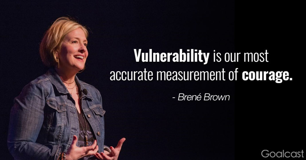 Brene Brown TED talk quote - Vulnerability is our most accurate measurement of courage