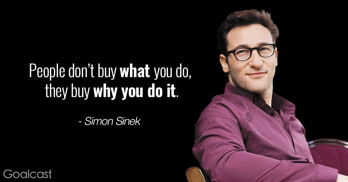 Simon Sinek quote - People don't buy what you do, they buy why you do it
