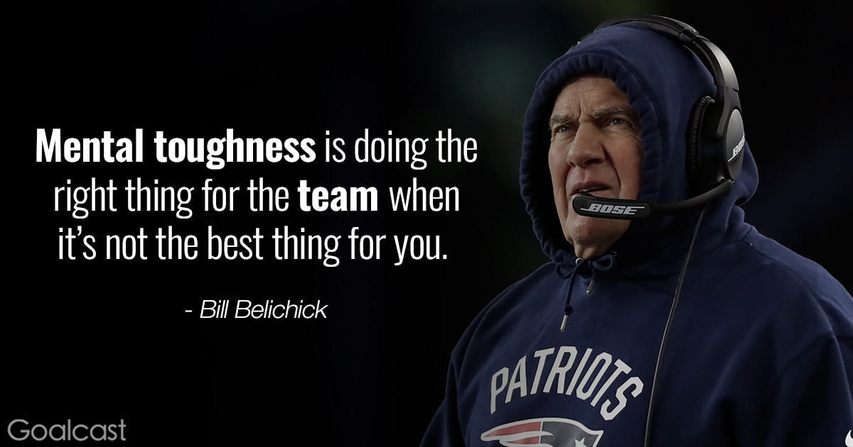 Bill Belichick Quote Mental Toughness Is Doing The Right Thing For