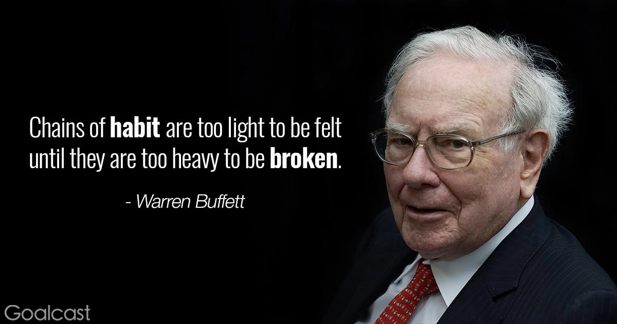 Warren Buffett quote   Chains of habit are too light to be felt