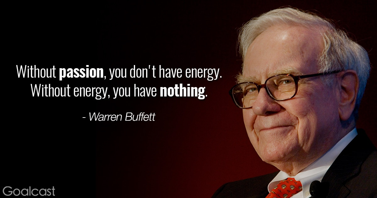 Warren Buffett quote   Withou passion, you don't have energy