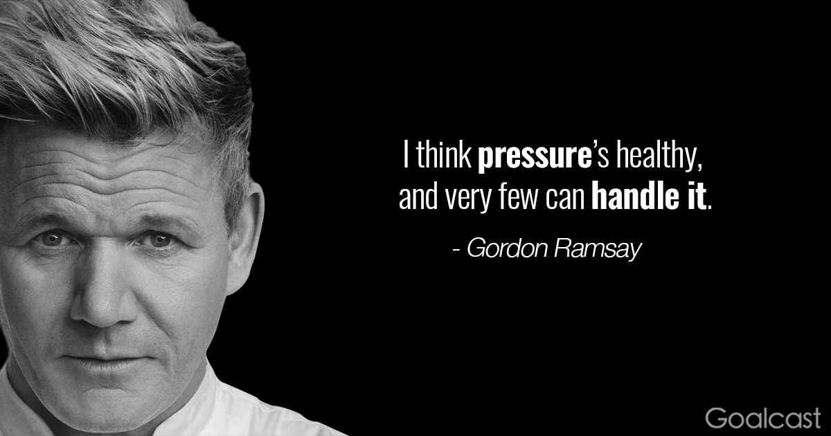 15 Gordon Ramsay Quotes To Help You Perform At Your Best Goalcast