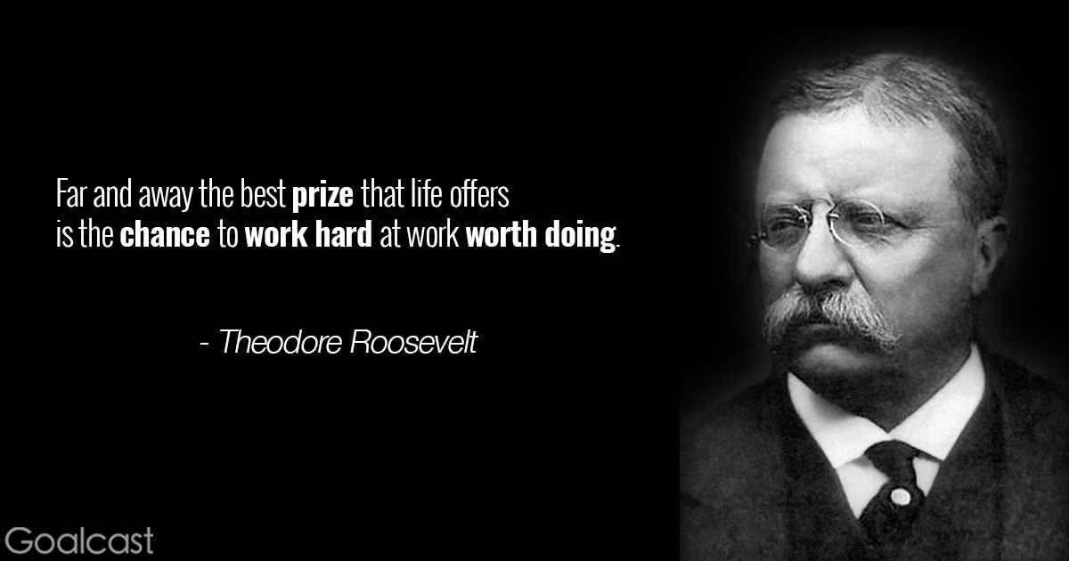 Theodore Roosevelt Quotes | Theodore Roosevelt Quote Work Goalcast