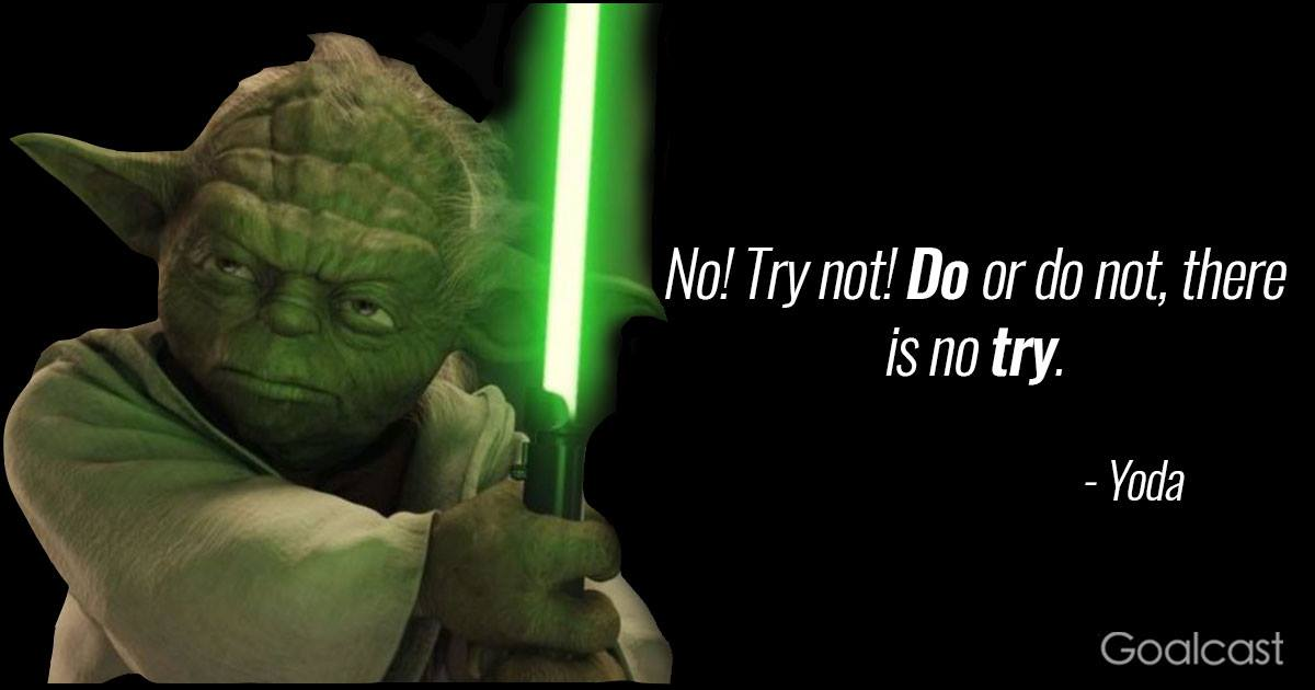 Yoda Quote Do Or Do Not There Is No Try Goalcast