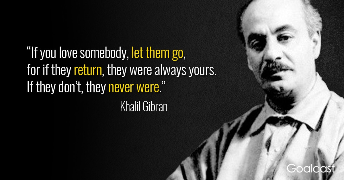 Khalil Gibran Quote If You Love Something Let It Go Goalcast