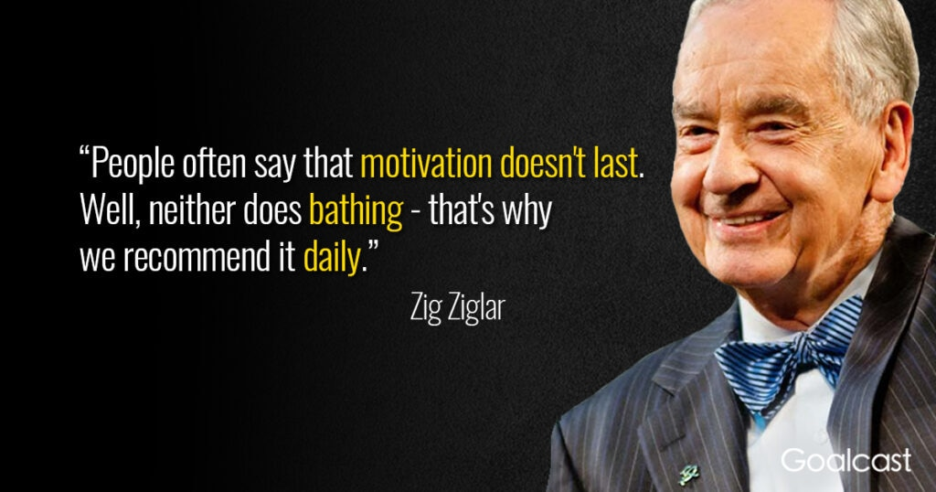zig-ziglar-quote-motivation-doesnt-last-do-it-daily