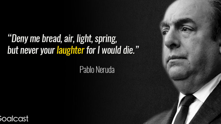 pablo-neruda-quote-deny-bread-never-laughter-I-would-die