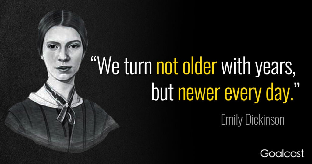 emily-dickinson-quote-not-older-every-year-newer-every-day