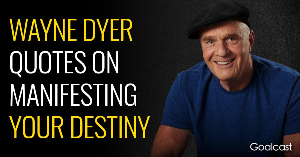Wayne Dyer Quotes | Goalcast