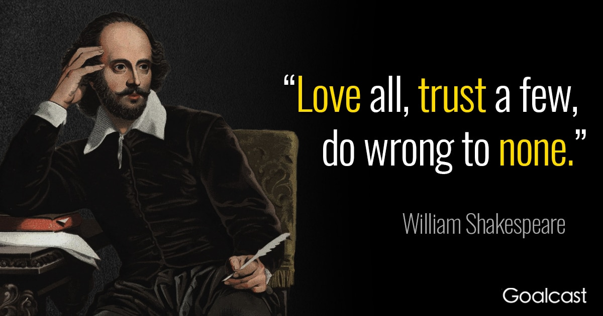 Shakespeare Quote: Love All, Trust A Few, Do Wrong To None.