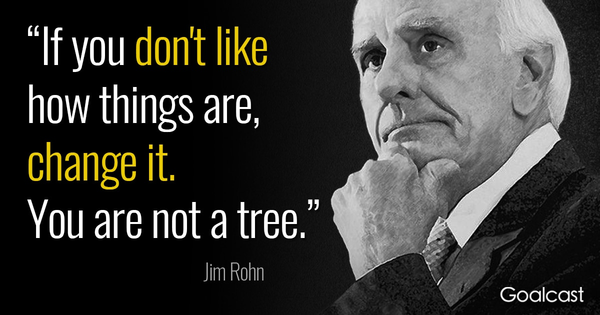 Jim Rohn Quote On Change Youre Not A Tree Goalcast