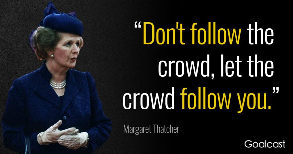 margaret-thatcher-quote-dont-follow-crowd