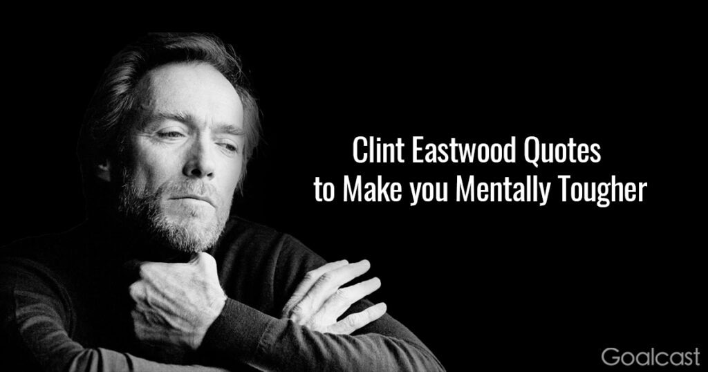 Clint Eastwood Movie Quotes Inspiration 48 Clint Eastwood Quotes To Make You Mentally Tougher