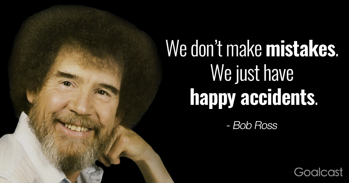 Bob Ross Quotes 14 Bob Ross Quotes that Will Bring a Smile to Your Face Bob Ross Quotes