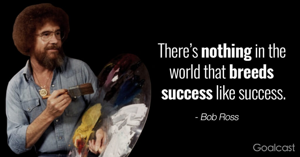 bob-ross-quote-nothing-breeds-success-like-success