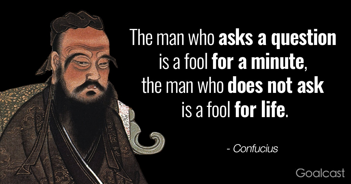 Confucius Quote: The Man Who Asks a Question is a Fool for ...