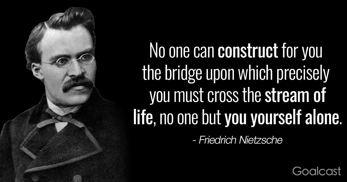 Friedrich Nietzsche Quote No One Can Construct Bridge Upon Which You Must Cross Stream Of Life