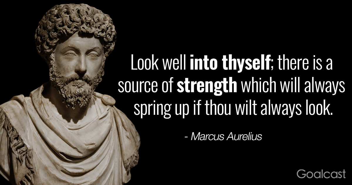 Marcus Aurelius Quotes New Marcus Aurelius Quote Look Into Yourself For Strength Goalcast